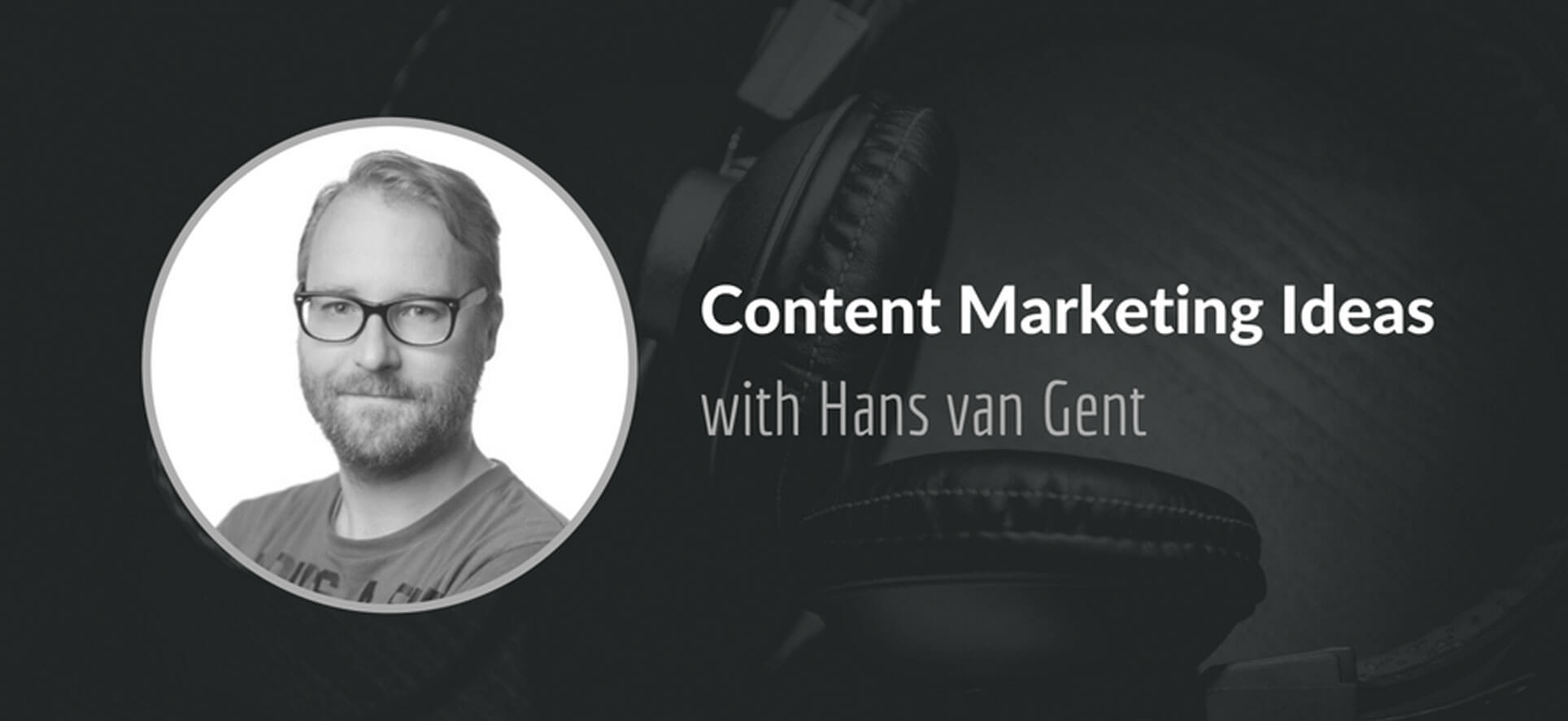 Content Marketing ideas with Hans van Gent
