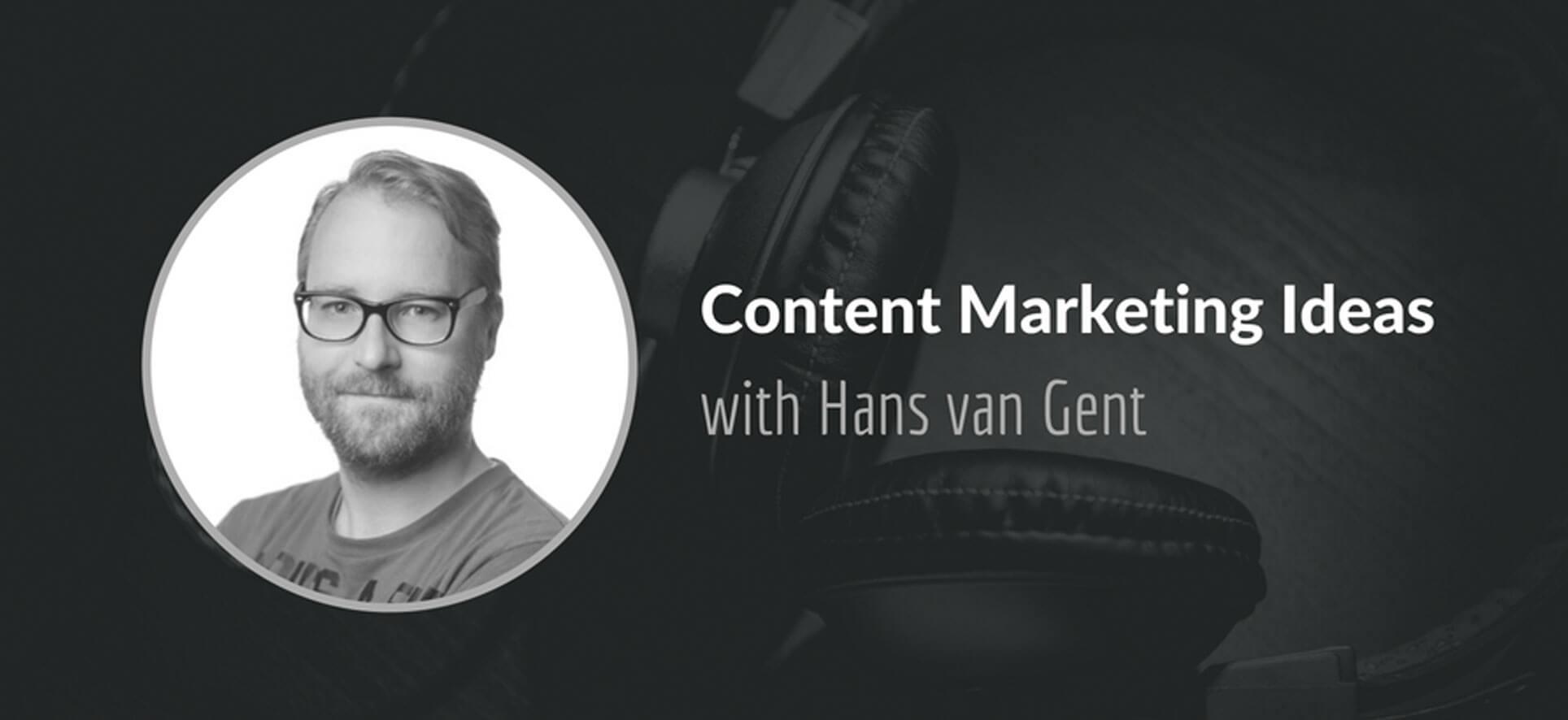 Content Marketing ideas with Hans van Gent